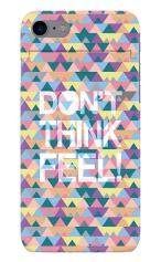 DON'T THINK FEEL!